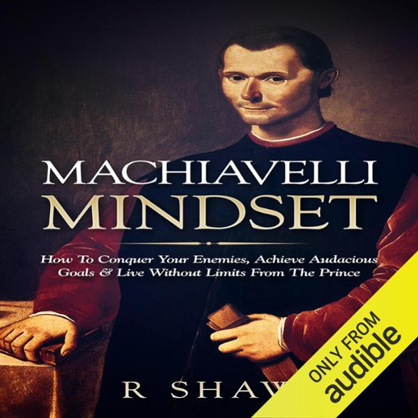 Machiavelli Mindset: How to Conquer Your Enemie...