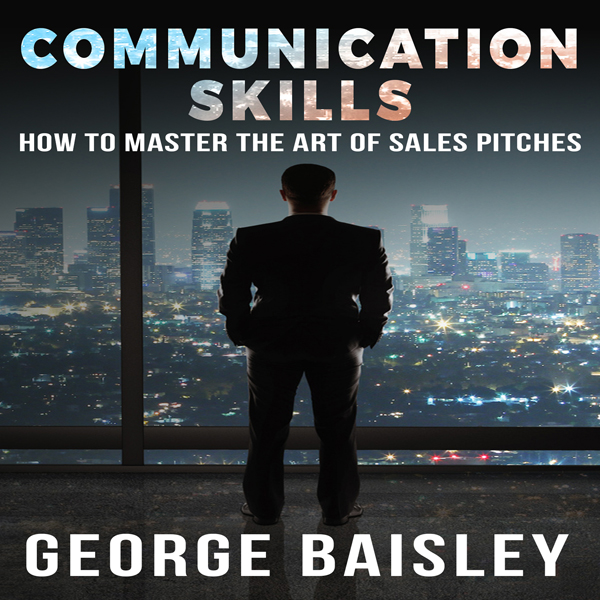 Communication Skills: How to Master the Art of ...