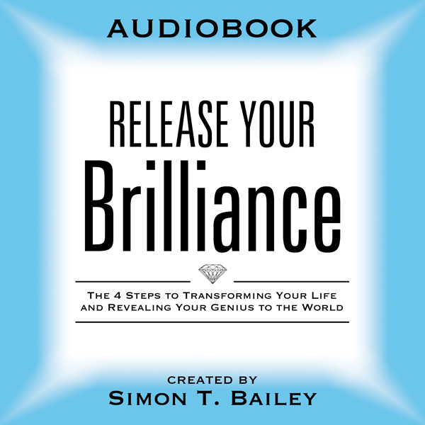 Release Your Brilliance: The 4 Steps to Transfo...