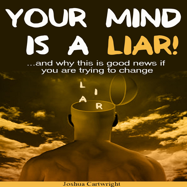 Your Mind Is a Liar: And Why This Is Good News ...