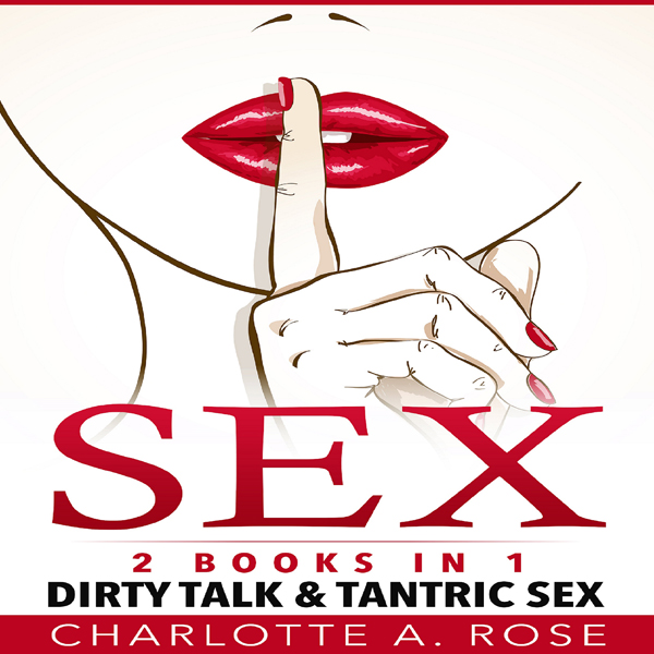 Sex: 2 Books in 1: Dirty Talk and Tantric Sex ,...