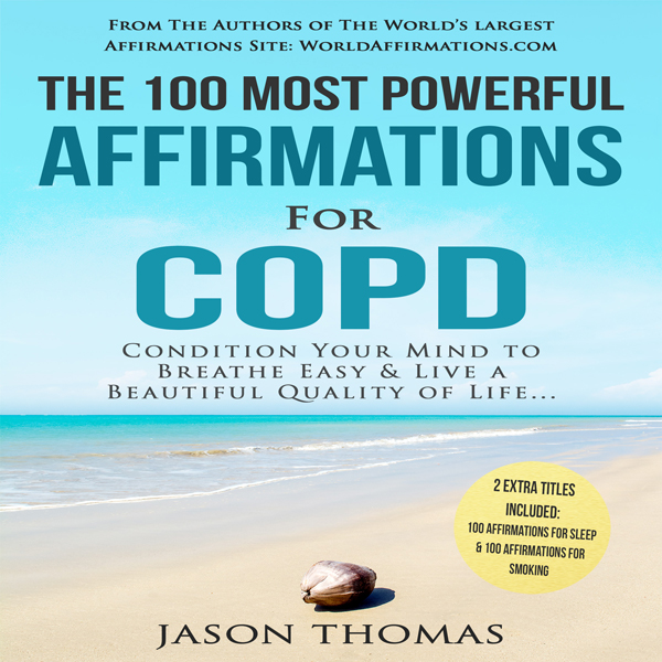 The 100 Most Powerful Affirmations for COPD: Co...