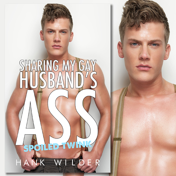 Sharing My Gay Husband´s Ass: Spoiled Twink , H...