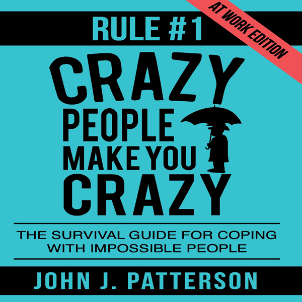 Rule # 1 - Crazy People Make You Crazy (at Work...
