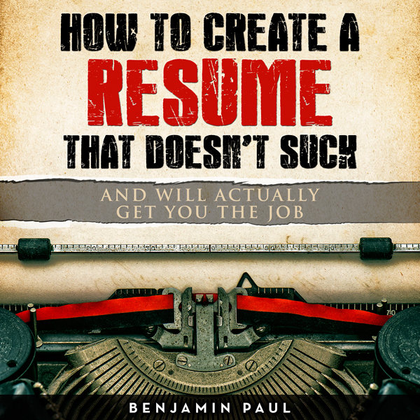 How to Create a Resume That Doesn´t Suck (and W...