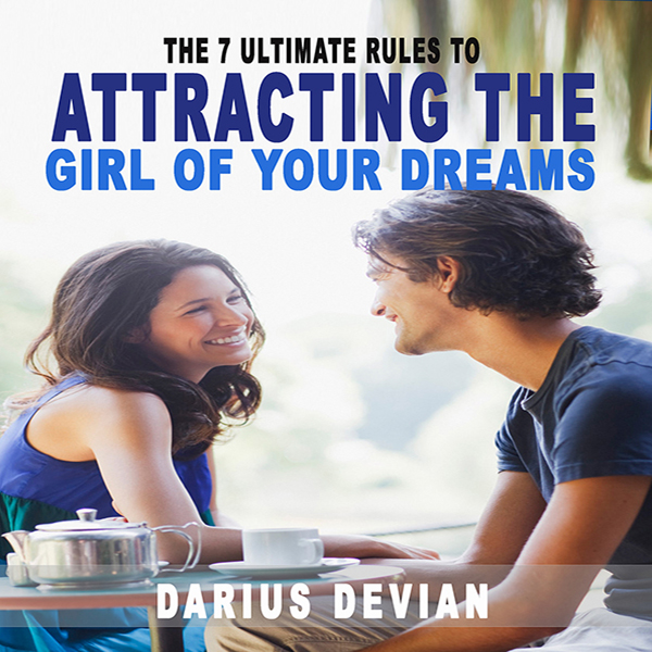 The 7 Ultimate Rules to Attracting the Girl of ...