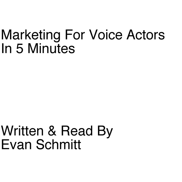Marketing for Voice Actors in Five Minutes: 3 E...