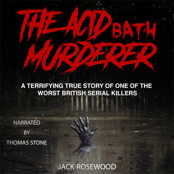 The Acid Bath Murderer: A Terrifying True Story of one of the Worst British Serial Killers , Hörbuch, Digital, 1, 111min