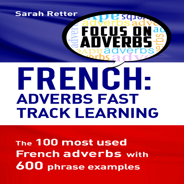 French: Adverbs Fast Track Learning: The 100 Mo...