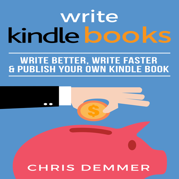 Write Kindle Books: Write Better, Write Faster ...