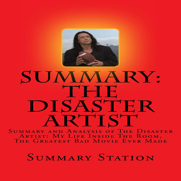 Summary and Analysis of The Disaster Artist: My...