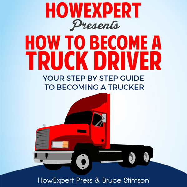 How to Become a Truck Driver: Your Step-By-Step...