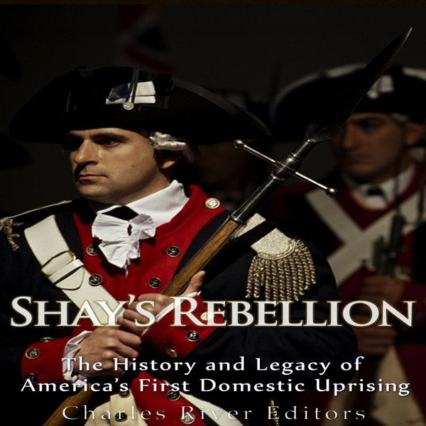 Shays´ Rebellion: The History and Legacy of Ame...