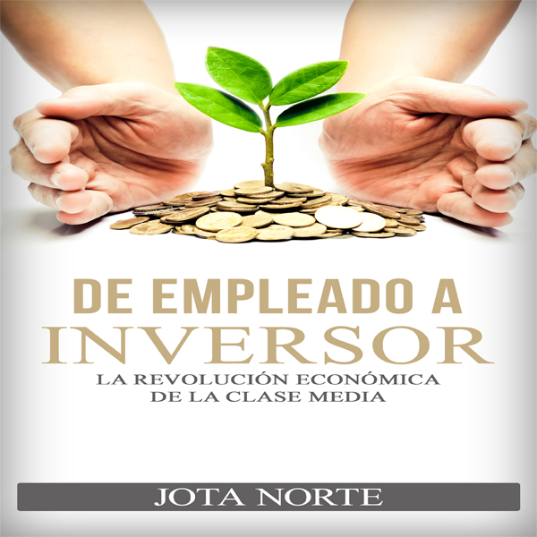 De Empleado a Inversor [From Employee to Invest...