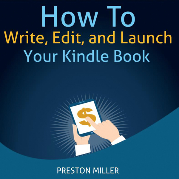 How to Write, Edit, and Launch Your Kindle Book...