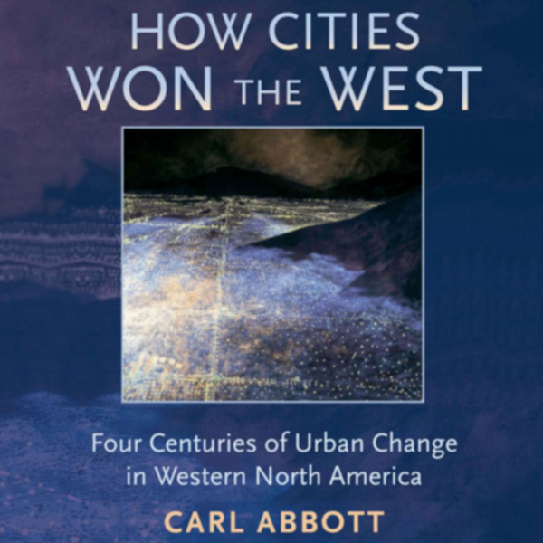 How Cities Won the West: Four Centuries of Urba...