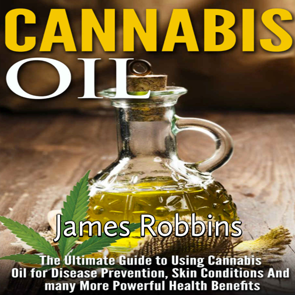 Cannabis Oil: The Ultimate Guide to Using Canna...