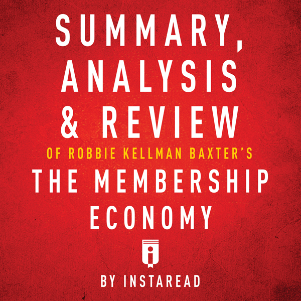 Summary, Analysis & Review of Robbie Kellman Baxter´s The Membership Economy by Instaread , Hörbuch, Digital, 1, 23min