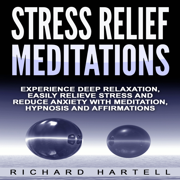 Stress Relief Meditations: Experience Deep Rela...