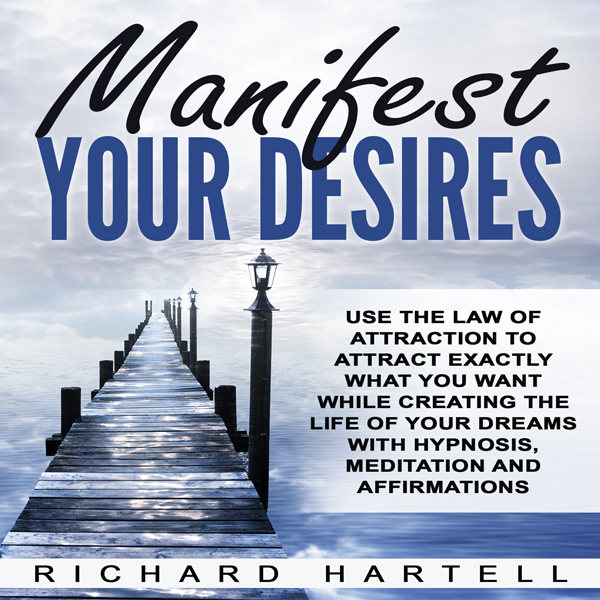 Manifest Your Desires: Use the Law of Attractio...