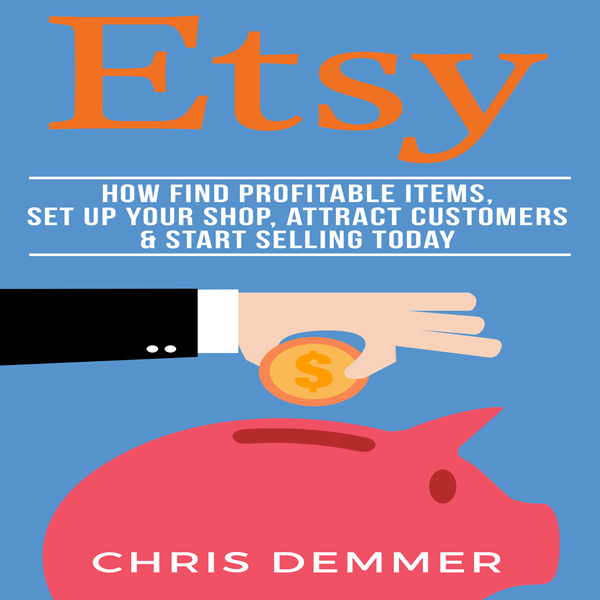 Etsy: How to Find Profitable Items, Set up Your...