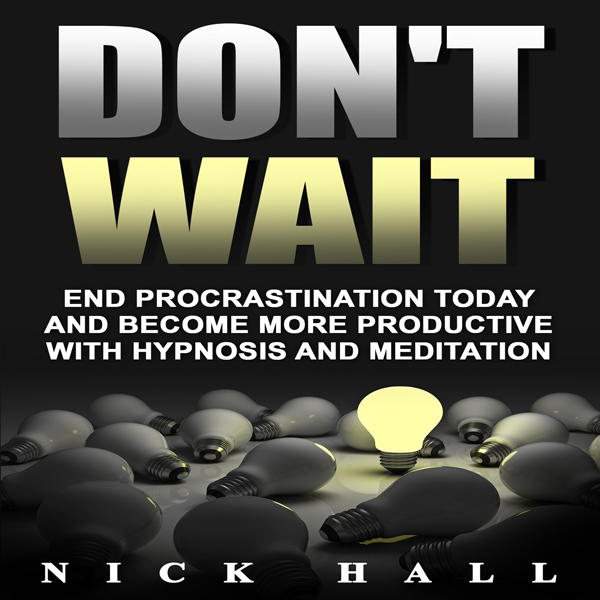 Don´t Wait: End Procrastination Today and Becom...