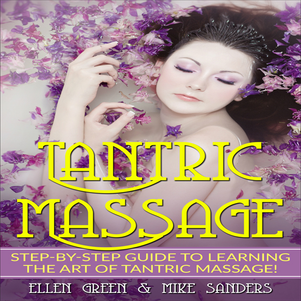 Tantric Massage: Step-by-Step Guide to Learning...