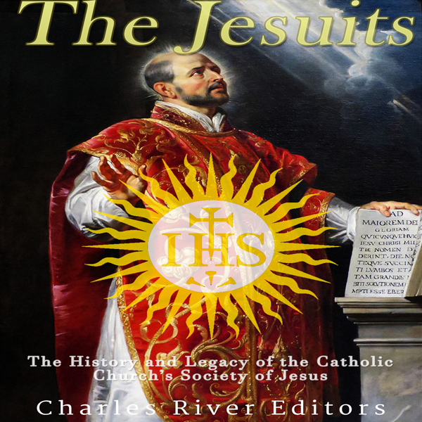 The Jesuits: The History and Legacy of the Cath...