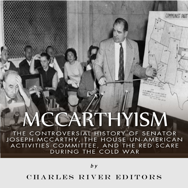 McCarthyism: The Controversial History of Senat...