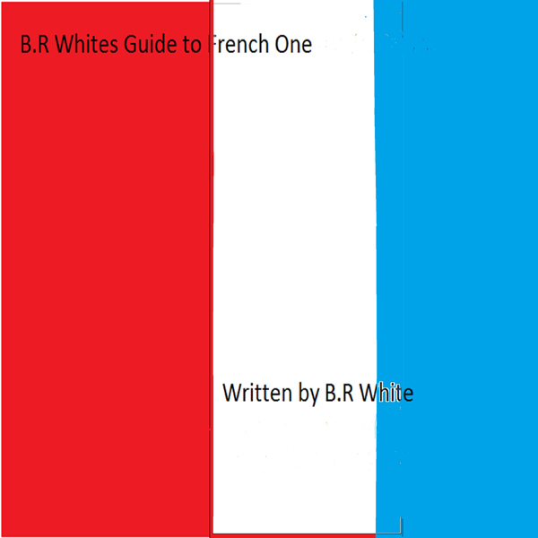 B.R. Whites Guide to French One: Seven Step App...