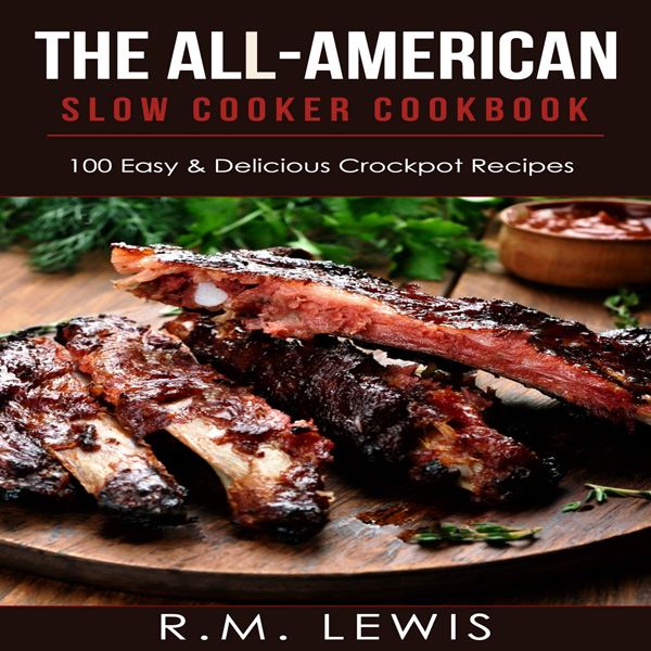 The All-American Slow Cooker Cookbook: 100 Easy...