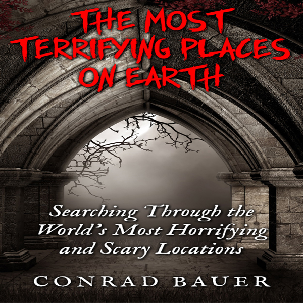 The Most Terrifying Places on Earth: Searching ...