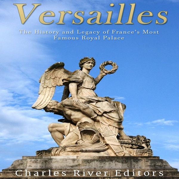Versailles: The History and Legacy of France´s ...