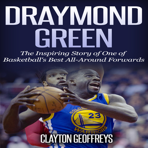 Draymond Green: The Inspiring Story of One of B...