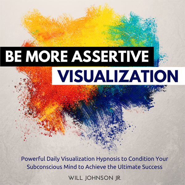 Be More Assertive Visualization: Powerful Daily Visualization Hypnosis to Condition Your Subconsious Mind to Achieve the Ulti..., Hörbuch, Digital, 1, 55min