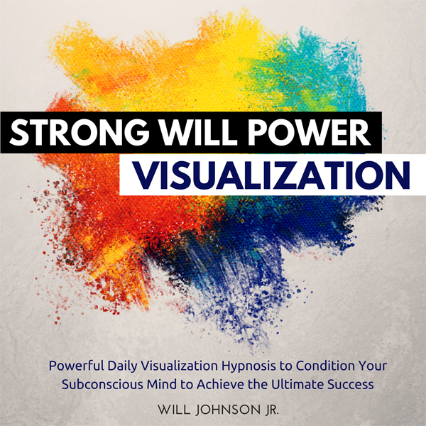 Strong Will Power Visualization: Powerful Daily Visualization Hypnosis to Condition Your Subconsious Mind to Achieve the Ulti..., Hörbuch, Digital, 1, 56min