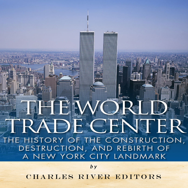 The World Trade Center: The History of the Cons...