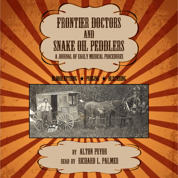 Frontier Doctors and Snake Oil Peddlers: A Jour...