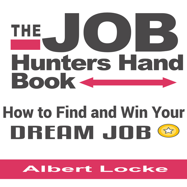 The Job Hunters Handbook: How to Find and Win Y...