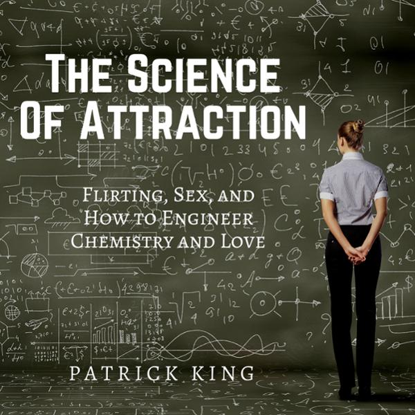 The Science of Attraction: Flirting, Sex, and H...