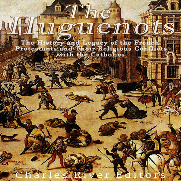 The Huguenots: The History and Legacy of the Fr...