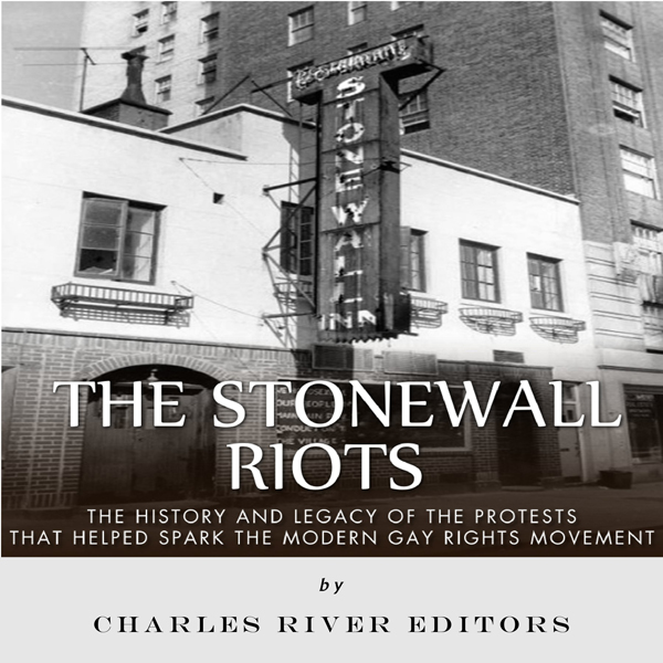 The Stonewall Riots: The History and Legacy of ...