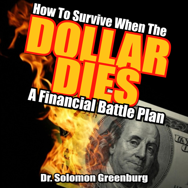 How to Survive When the Dollar Dies: A Financia...