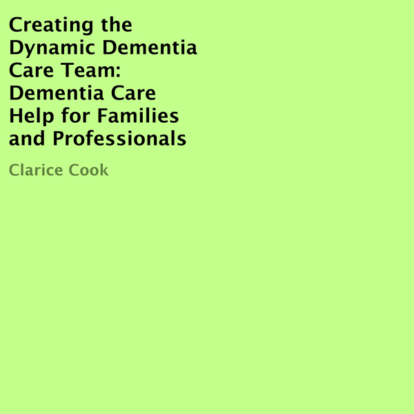 Creating the Dynamic Dementia Care Team: Dement...