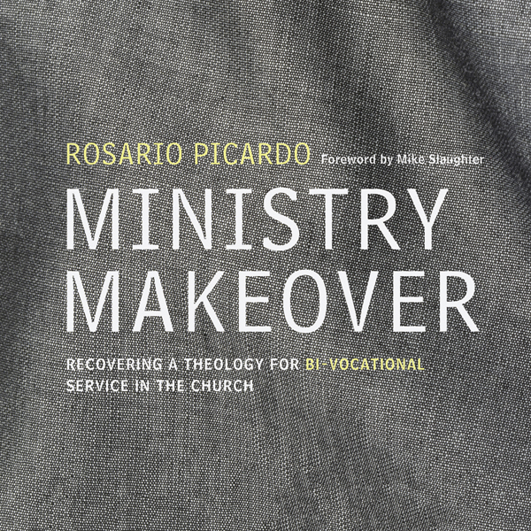 Ministry Makeover: Recovering a Theology for Bi...
