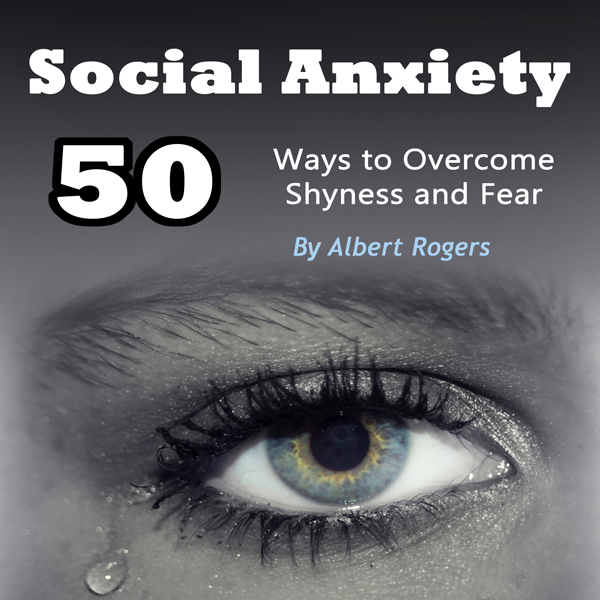 Social Anxiety: 50 Ways to Overcome Shyness and...