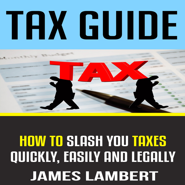 Tax Guide: How to Slash Your Taxes Quickly, Eas...