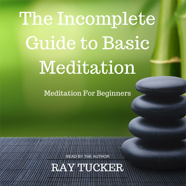 The Incomplete Guide to Basic Meditation: Medit...