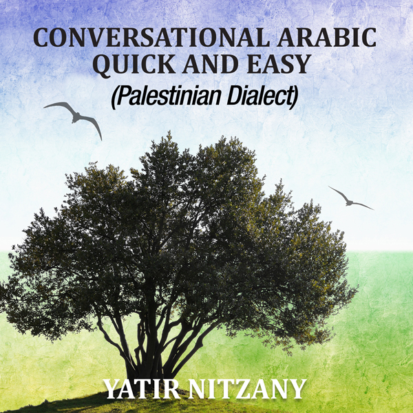 Conversational Arabic Quick and Easy: Palestini...