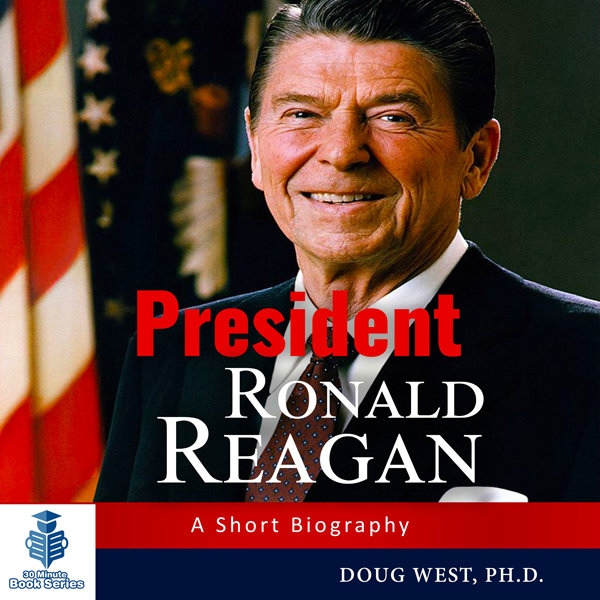 President Ronald Reagan: A Short Biography: 30 ...